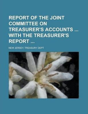 Report of the Joint Committee on Treasurer's Accounts with the Treasurer's Report