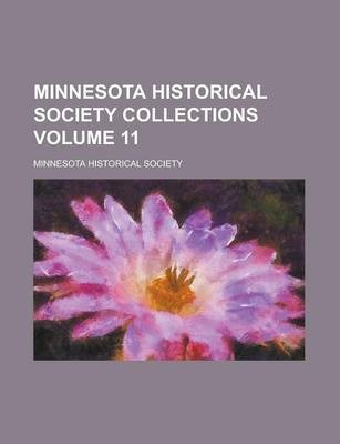 Minnesota Historical Society Collections Volume 11