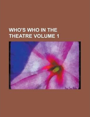 Who's Who in the Theatre Volume 1