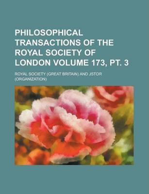 Philosophical Transactions of the Royal Society of London Volume 173, PT. 3