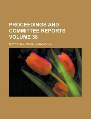 Proceedings and Committee Reports Volume 38