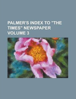 Palmer's Index to the Times Newspaper Volume 3