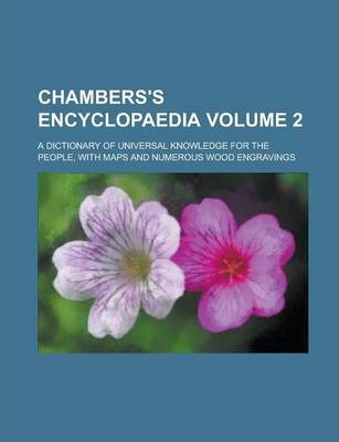 Chambers's Encyclopaedia; A Dictionary of Universal Knowledge for the People, with Maps and Numerous Wood Engravings Volume 2