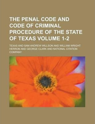 The Penal Code and Code of Criminal Procedure of the State of Texas Volume 1-2