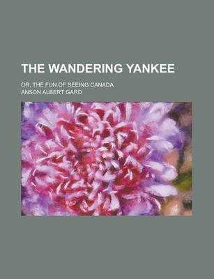 The Wandering Yankee; Or, the Fun of Seeing Canada