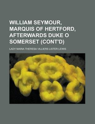William Seymour, Marquis of Hertford, Afterwards Duke O Somerset (Cont'd)