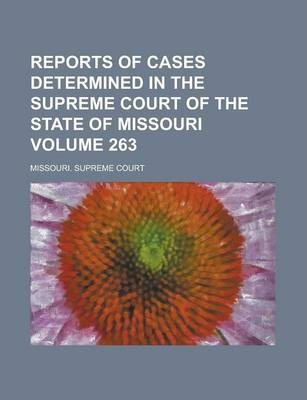 Reports of Cases Determined in the Supreme Court of the State of Missouri Volume 263