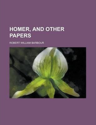 Homer, and Other Papers