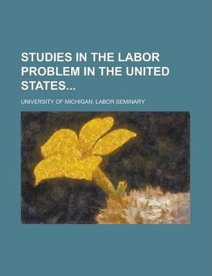 Studies in the Labor Problem in the United States