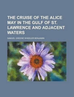 The Cruise of the Alice May in the Gulf of St. Lawrence and Adjacent Waters