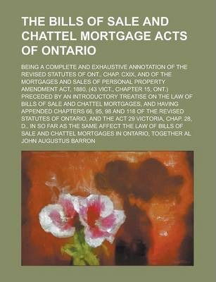The Bills of Sale and Chattel Mortgage Acts of Ontario; Being a Complete and Exhaustive Annotation of the Revised Statutes of Ont., Chap. CXIX, and of the Mortgages and Sales of Personal Property Amendment ACT, 1880, (43 Vict., Chapter