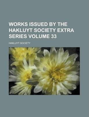 Works Issued by the Hakluyt Society Extra Series Volume 33