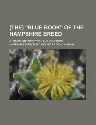 (The) Blue Book of the Hampshire Breed; A Hampshire Directory and Year Book