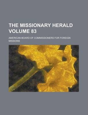The Missionary Herald Volume 83