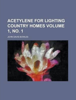Acetylene for Lighting Country Homes Volume 1, No. 1