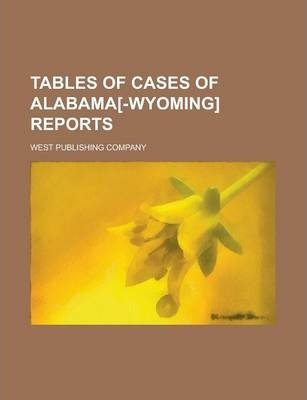 Tables of Cases of Alabama[-Wyoming] Reports
