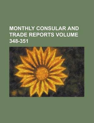 Monthly Consular and Trade Reports Volume 348-351