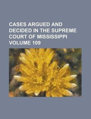 Cases Argued and Decided in the Supreme Court of Mississippi Volume 109