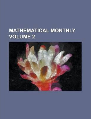 Mathematical Monthly Volume 2