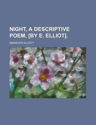 Night, a Descriptive Poem, [By E. Elliot]