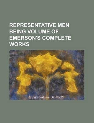 Representative Men Being Volume of Emerson's Complete Works