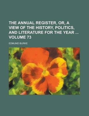 The Annual Register, Or, a View of the History, Politics, and Literature for the Year Volume 73