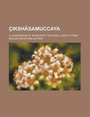 Ciksh Samuccaya; A Compendium of Buddhistic Teaching, Chiefly from Earlier Mah y Na-S Tras