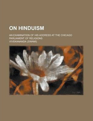 On Hinduism; An Examination of His Address at the Chicago Parliament of Religions