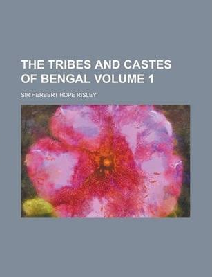 The Tribes and Castes of Bengal Volume 1