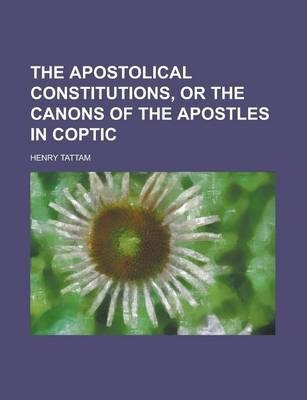 The Apostolical Constitutions, or the Canons of the Apostles in Coptic