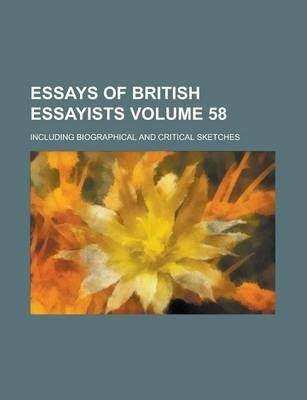 Essays of British Essayists; Including Biographical and Critical Sketches Volume 58