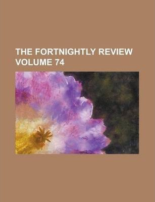 The Fortnightly Review Volume 74