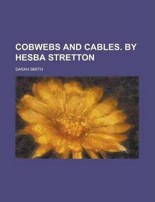 Cobwebs and Cables. by Hesba Stretton