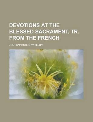 Devotions at the Blessed Sacrament, Tr. from the French
