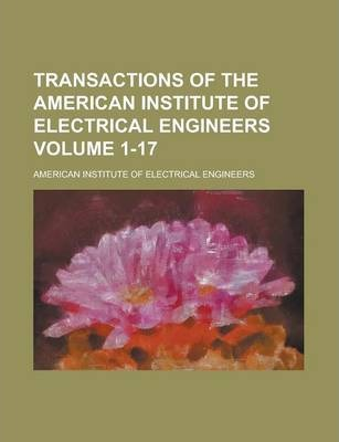 Transactions of the American Institute of Electrical Engineers Volume 1-17