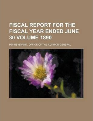 Fiscal Report for the Fiscal Year Ended June 30 Volume 1890