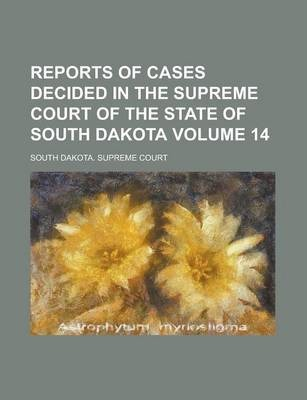 Reports of Cases Decided in the Supreme Court of the State of South Dakota Volume 14
