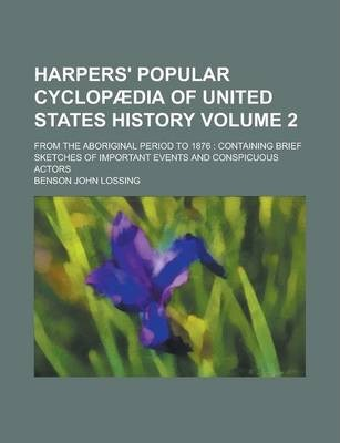 Harpers' Popular Cyclopaedia of United States History; From the Aboriginal Period to 1876
