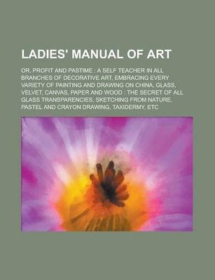 Ladies' Manual of Art; Or, Profit and Pastime