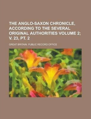 The Anglo-Saxon Chronicle, According to the Several Original Authorities Volume 2; V. 23, PT. 2