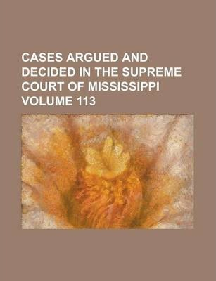 Cases Argued and Decided in the Supreme Court of Mississippi Volume 113