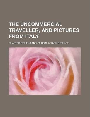 The Uncommercial Traveller, and Pictures from Italy
