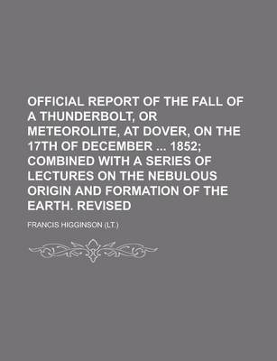 Official Report of the Fall of a Thunderbolt, or Meteorolite, at Dover, on the 17th of December 1852