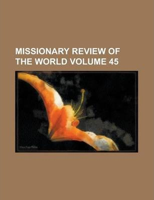 Missionary Review of the World Volume 45