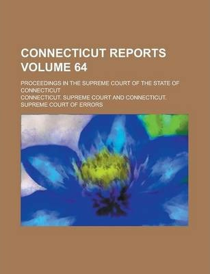 Connecticut Reports; Proceedings in the Supreme Court of the State of Connecticut Volume 64