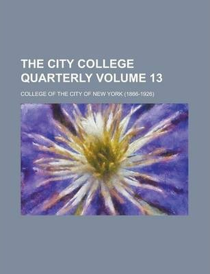 The City College Quarterly Volume 13