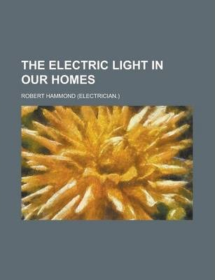 The Electric Light in Our Homes