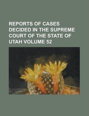 Reports of Cases Decided in the Supreme Court of the State of Utah Volume 52