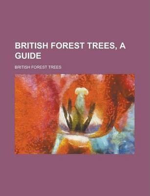 British Forest Trees, a Guide