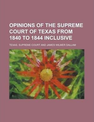 Opinions of the Supreme Court of Texas from 1840 to 1844 Inclusive